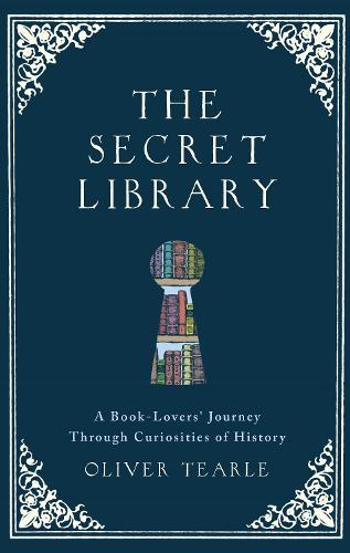 The Secret Library: A Book-Lovers' Journey Through Curiosities of History (Hardback)
