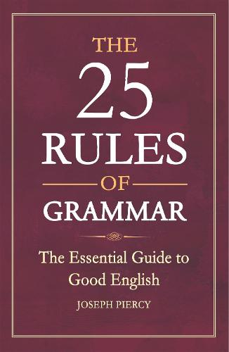 The 25 Rules of Grammar: The Essential Guide to Good English (Paperback)