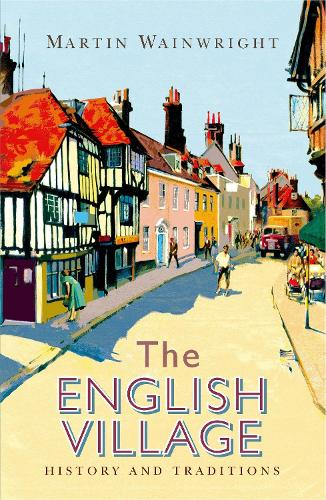 The English Village: History and Traditions (Paperback)