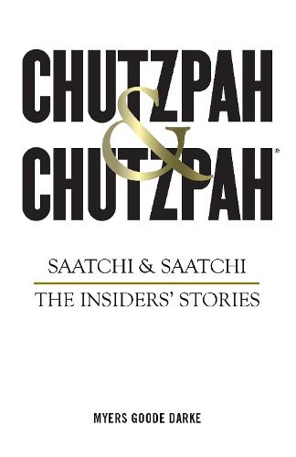 Chutzpah & Chutzpah: Saatchi & Saatchi: The Insiders' Stories (Hardback)