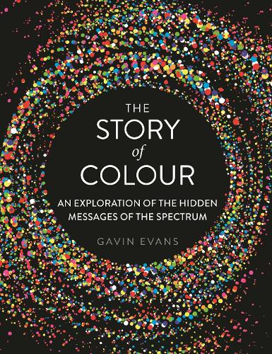 The Story of Colour: An Exploration of the Hidden Messages of the Spectrum (Hardback)