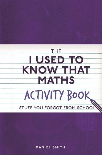 The I Used to Know That: Maths Activity Book: Stuff You Forgot from School - I Used to Know That ... (Paperback)