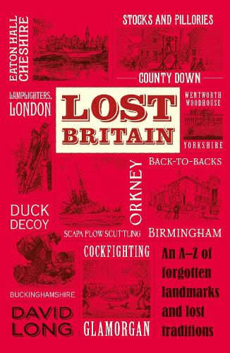 Lost Britain: An A-Z of Forgotten Landmarks and Lost Traditions (Paperback)