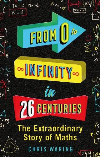 From 0 to Infinity in 26 Centuries: The Extraordinary Story of Maths (Paperback)