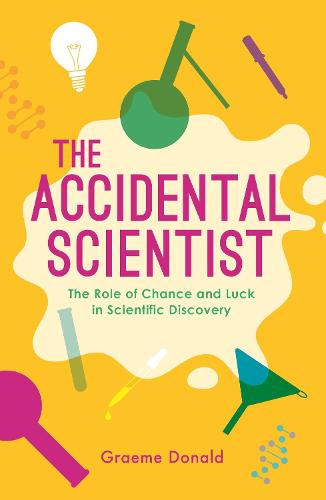The Accidental Scientist: The Role of Chance and Luck in Scientific Discovery (Paperback)
