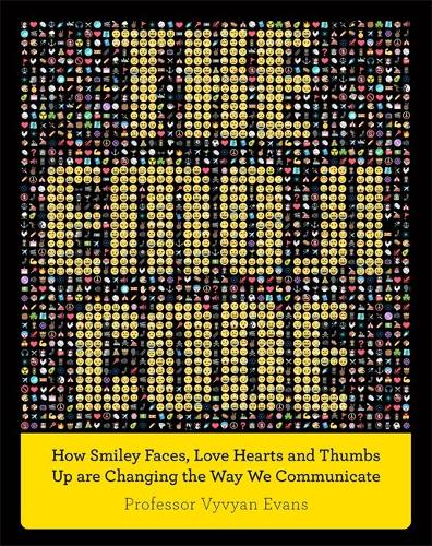 The Emoji Code: How Smiley Faces, Love Hearts and Thumbs Up are Changing the Way We Communicate (Hardback)