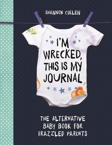 I'm Wrecked, This is My Journal: The Alternative Baby Book for Frazzled Parents (Paperback)