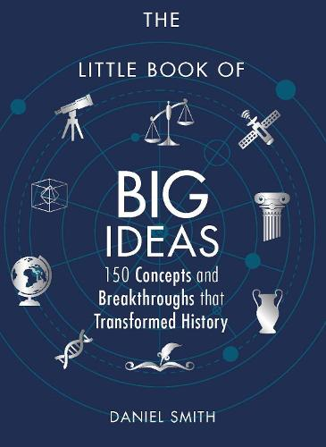 The Little Book of Big Ideas: 150 Concepts and Breakthroughs that Transformed History (Hardback)
