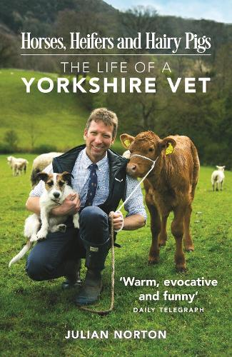 Horses, Heifers and Hairy Pigs: The Life of a Yorkshire Vet (Paperback)