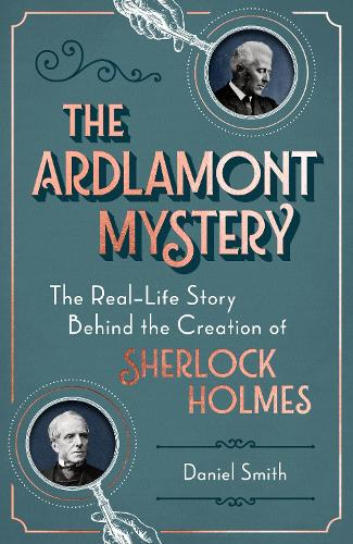 The Ardlamont Mystery: The Real-Life Story Behind the Creation of Sherlock Holmes (Hardback)