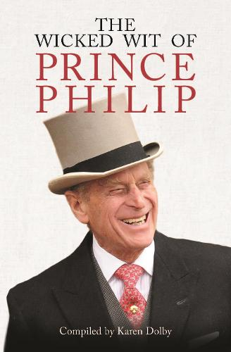 The Wicked Wit of Prince Philip (Hardback)