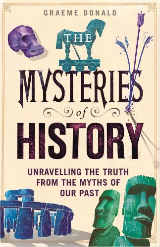 The Mysteries of History: Unravelling the Truth from the Myths of Our Past (Hardback)