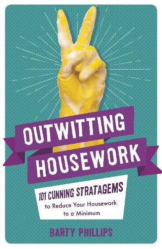 Outwitting Housework: 101 Cunning Stratagems to Reduce Your Housework to a Minimum (Paperback)