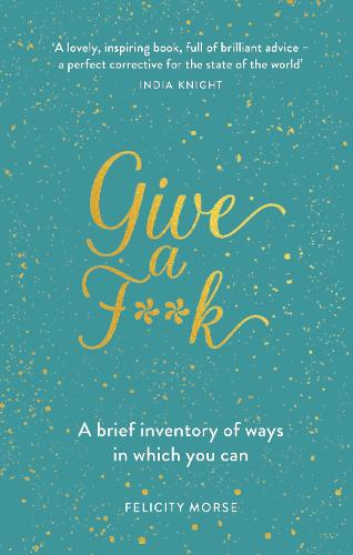 Give a F**k: A Brief Inventory of Ways In Which You Can (Hardback)