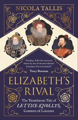 Elizabeth's Rival: The Tumultuous Tale of Lettice Knollys, Countess of Leicester (Paperback)