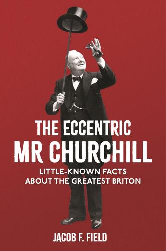 Churchill's Platypus: And Other Little-known Facts About the 'Greatest Briton' (Hardback)