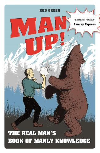 Man Up!: The Real Man's Book of Manly Knowledge (Paperback)