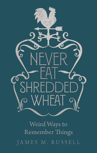 Never Eat Shredded Wheat: Weird Ways to Remember Things (Hardback)