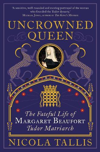 Uncrowned Queen: The Treacherous Life of Margaret Beaufort, Tudor Rebel (Hardback)