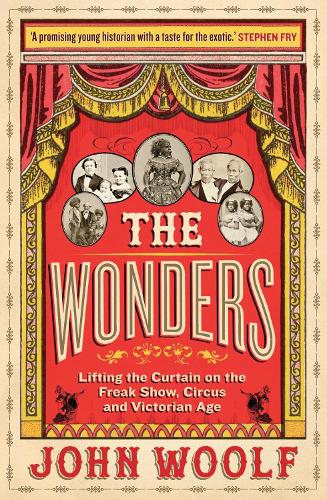 The Wonders: Lifting the Curtain on the Freak Show, Circus and Victorian Age (Hardback)