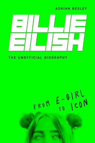 Billie Eilish: From e-girl to Icon: The Unofficial Biography (Hardback)