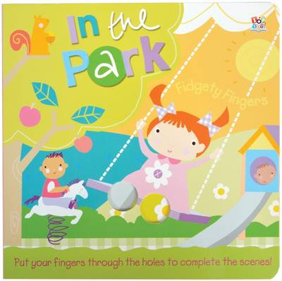In the Park - Fidgety Fingers (Board book)