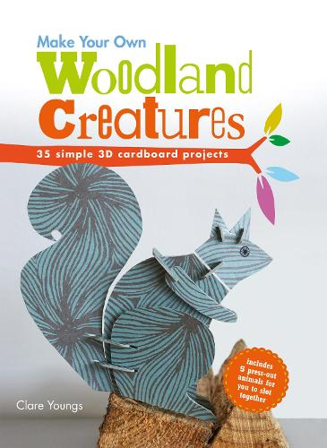 Make Your Own Woodland Creatures: 35 Simple 3D Cardboard Projects (Hardback)