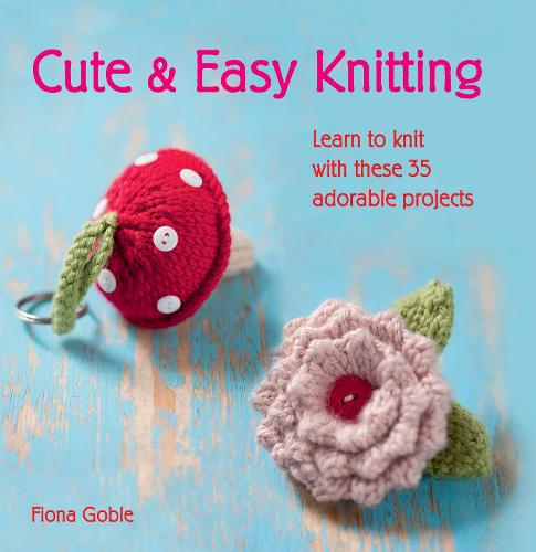 Cute & Easy Knitting: Learn to Knit with Over 35 Adorable Projects (Paperback)