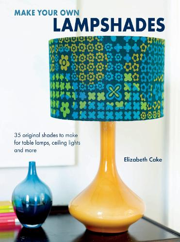 Make Your Own Lampshades: 35 Original Shades to Make for Table Lamps, Ceiling Lights and More (Paperback)