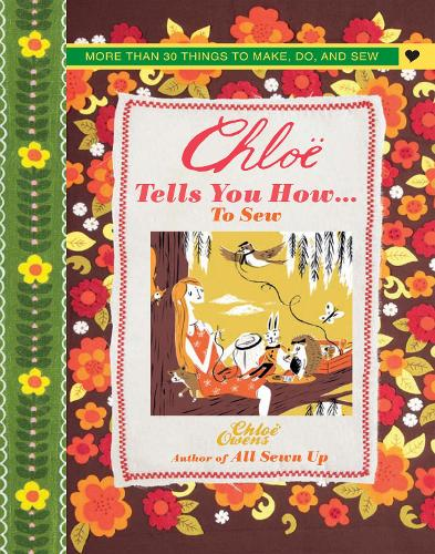 Chloe Tells You How... to Sew: More Than 30 Things to Make, Do, and Sew (Hardback)