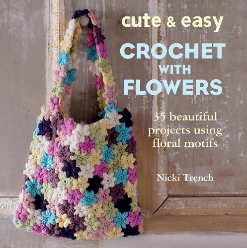 Cute & Easy Crochet with Flowers: 35 Beautiful Projects Using Floral Motifs (Paperback)