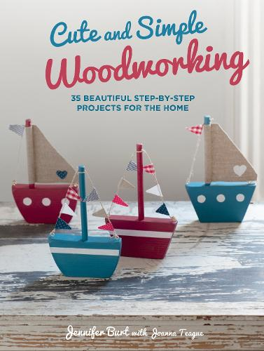 Cute and Simple Woodworking: 35 Beautiful Step-by-Step Projects for the Home (Paperback)