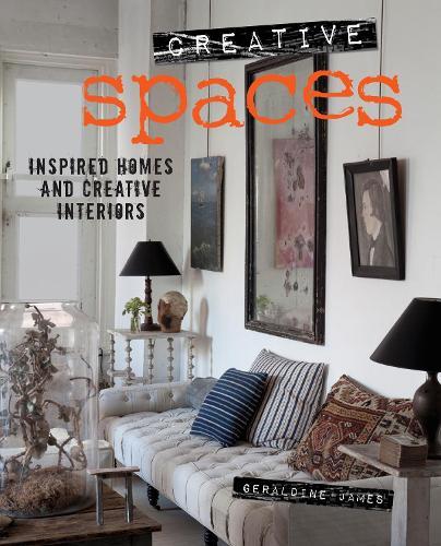 Creative Spaces: Inspired Homes and Creative Interiors (Hardback)