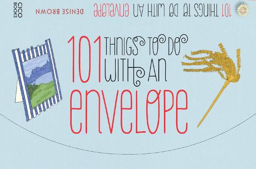 101 Things to Do with an Envelope: Fun, Frivolous and Functional Things to Make out of Envelopes (Paperback)