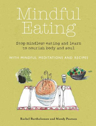 Mindful Eating: Stop Mindless Eating and Learn to Nourish Body and Soul (Paperback)
