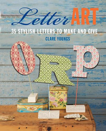 Letter Art: 35 Stylish Letters to Make and Give (Hardback)