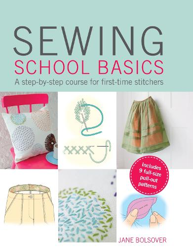 Sewing School Basics: A Step-by-Step Course for First-Time Stitchers (Paperback)