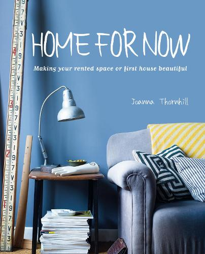 Home For Now: Making Your Rented Space or First House Beautiful (Hardback)