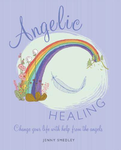 Angelic Healing: Change Your Life with Help from the Angels (Paperback)