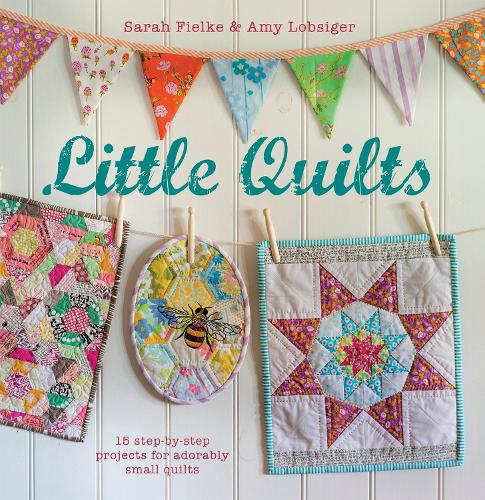 Little Quilts: 15 Step-by-Step Projects for Adorably Small Quilts (Paperback)