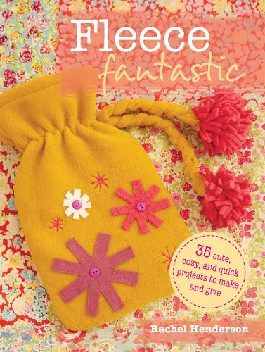 Fleece Fantastic: 35 Cute, Cozy, and Quick Projects to Make and Give (Paperback)