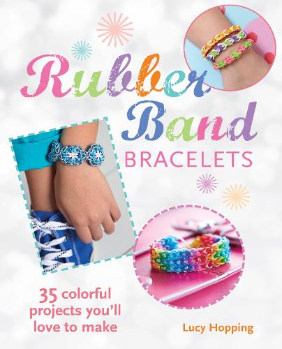 Rubber Band Bracelets: 35 Gorgeous Projects to Make and Give (Paperback)