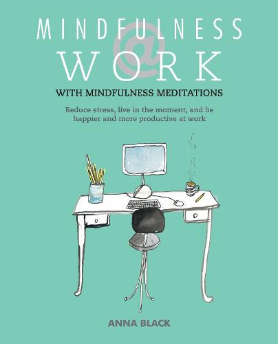 Mindfulness @ Work: Reduce Stress, Live Mindfully and be Happier and More Productive at Work (Paperback)