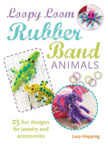 Loopy Loom Rubber Band Animals: 25 Fun Designs for Jewelry and Accessories (Paperback)