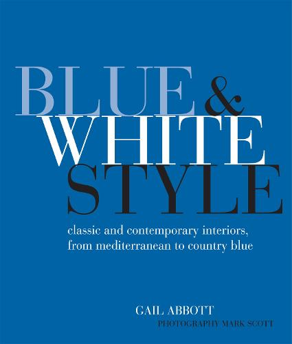 Blue and White Style: Classic and Contemporary Interiors from Mediterranean to Country Blue (Hardback)