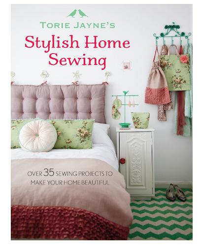 Torie Jayne's Stylish Home Sewing: Over 35 Sewing Projects to Make Your Home Beautiful (Hardback)