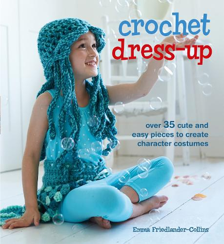 Crochet Dress-Up: Over 35 Cute and Easy Pieces to Create Character Costumes (Paperback)