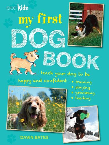 My First Dog Book: Teach Your Dog to be Happy and Confident: Training, Playing, Grooming, Feeding (Paperback)
