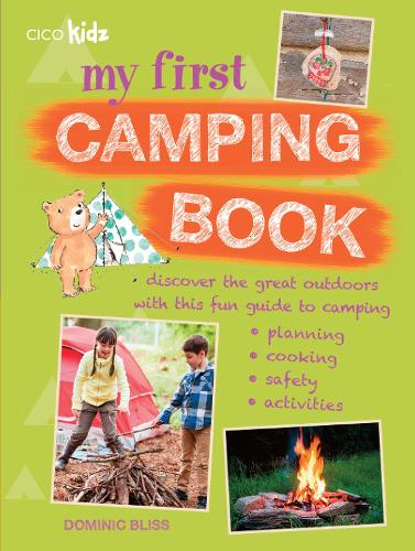 My First Camping Book: Discover the Great Outdoors with This Fun Guide to Camping: Planning, Cooking, Safety, Activities (Paperback)