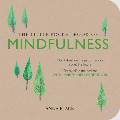 The Little Pocket Book of Mindfulness: Don'T Dwell on the Past or Worry About the Future, Simply be in the Present with Mindfulness Meditations (Paperback)